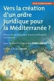 Sylvie Ferre-André - Vers la création d'un ordre juridique pour la Méditerranée ? - Bilans et perspectives d'une civilisation commune.