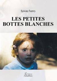 Sylvie Ferro - Les petites bottes blanches.