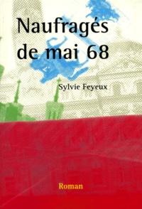Sylvie Feyeux - Naufragés de Mai 68.