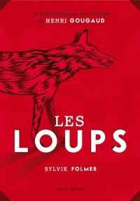 Sylvie Folmer - Les loups - Légendes, peurs bleues, fables et fantaisies du temps où ils étaient à nos portes.