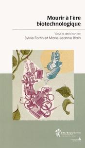Sylvie Fortin et Marie-Jeanne Blain - Mourir à l'ère biotechnologique.