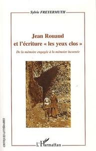 """Sylvie Freyermuth - Jean Rouaud et l'écriture """"les yeux clos"""" - De la mémoire engagée à la mémoire incarnée."""