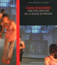 Sylvie Frigon et Claire Jenny - Chairs incarcérées - Une exploration de la danse en prison.