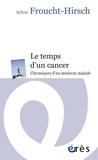 Sylvie Froucht-Hirsch - Le temps d'un cancer - Chroniques d'un médecin malade.