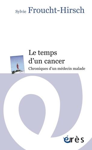 Le temps d'un cancer. Chroniques d'un médecin malade