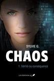 Sylvie G. - Chaos  : Chaos, tome 1 - Vérité ou conséquence.