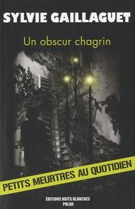Sylvie Gaillaguet - Un obscur chagrin.