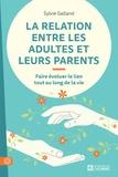 Sylvie Galland - La relation entre les adultes et leurs parents - Faire évoluer le lien tout au long de la vie.