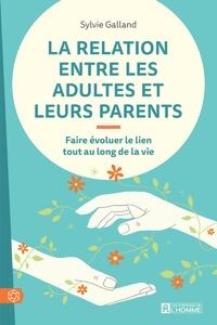 La relation entre les adultes et leurs parents - Faire évoluer le lien tout au long de la vie.pdf