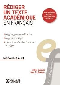 Sylvie Garnier et Alan D. Savage - Rédiger un texte académique en français - Niveau B2 à C2. 1 Cédérom