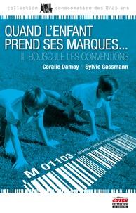 Sylvie Gassmann et Coralie Damay - Quand l'enfant prend ses marques... - Il bouscule les conventions.