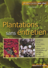 Sylvie Gaudin - Arbres, plantes et fleurs sans entretien.