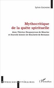 Sylvie Gazagne - Mythocritique de la quête spirituelle - Dans Thérèse Desqueyroux de Mauriac et Nouvelle histoire de Mouchette de Bernanos.