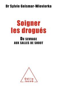 Sylvie Geismar-Wieviorka - Soigner les drogués - Du sevrage aux salles de shoot.