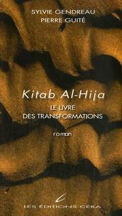 Sylvie Gendreau et Pierre Guité - Kitab Al-Hija - Le livre des transformations.