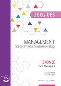 Sylvie Gerbaix et Marc Pasquet - Management des systèmes d'information DSCG 5 - Enoncé, cas pratiques.