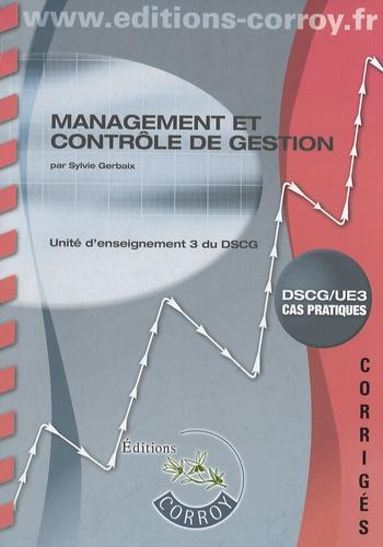 Sylvie Gerbaix - Management et contrôle de gestion UE3 du DSCG - Corrigés.