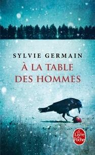 Sylvie Germain - A la table des hommes.