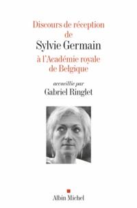 Sylvie Germain et Gabriel Ringlet - Discours de réception de Sylvie Germain à l'Académie royale de Belgique.