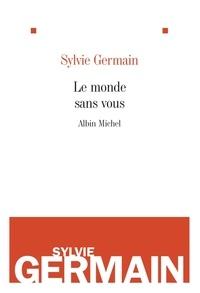 Sylvie Germain et Sylvie Germain - Le Monde sans vous.