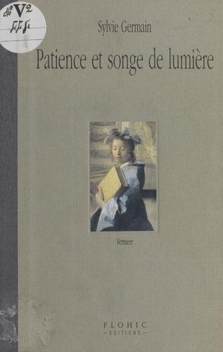 Sylvie Germain - Patience et songe de lumière.