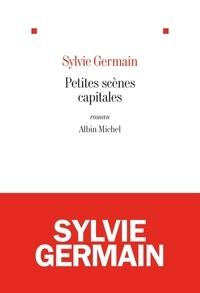 Sylvie Germain et Sylvie Germain - Petites scènes capitales.