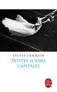 Sylvie Germain - Petites scènes capitales.