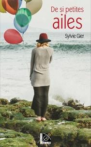 Sylvie Gier - De si petites ailes.