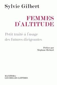 Sylvie Gilbert - Femmes d'altitude - Petit traité à l'usage des futures dirigeantes.