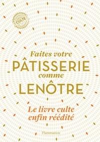 Sylvie Gille-Naves et Caroline Faccioli - Faites votre pâtisserie comme Lenôtre.