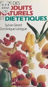 Sylvie Girard et Dominique Lartigue - Guide des produits naturels et diététiques.