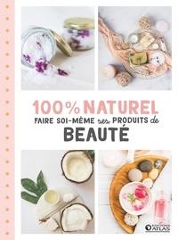 Sylvie Girard-Lagorce - 100 % naturel - Faire soi-même ses produits de beauté.