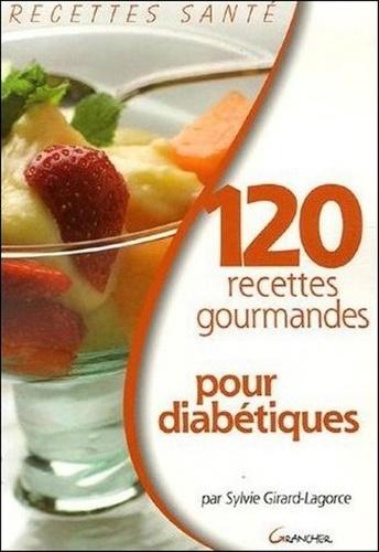 Sylvie Girard-Lagorce - 120 Recettes gourmandes pour diabétiques.