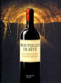 Bouteilles De Reve Les Meilleurs Vins Du Monde Sylvie Girard