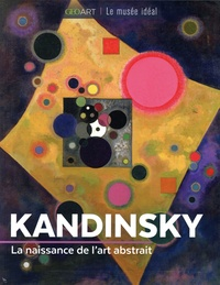 Sylvie Girard-Lagorce - Kandinsky - La naissance de l'art abstrait.