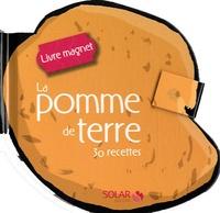 Sylvie Girard-Lagorce - La pomme de terre - 30 recettes.