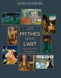 Sylvie Girard-Lagorce - Les Mythes dans l'art - Rêver les héros & les dieux.