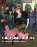 Sylvie Girard-Lagorce - Toulouse-Lautrec - Au coeur des nuits parisiennes.