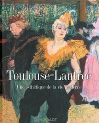 Sylvie Girard-Lagorce - Toulouse-Lautrec - Une esthétique de la vie moderne.