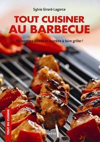 Sylvie Girard-Lagorce - Tout cuisiner au barbecue - 30 recettes salées et sucrées à faire griller !.