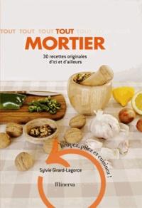 Sylvie Girard-Lagorce - Tout mortier - 30 recettes originales d'ici et d'ailleurs.