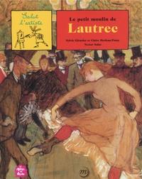 Sylvie Girardet et Claire Merleau-Ponty - Le petit moulin de Lautrec.