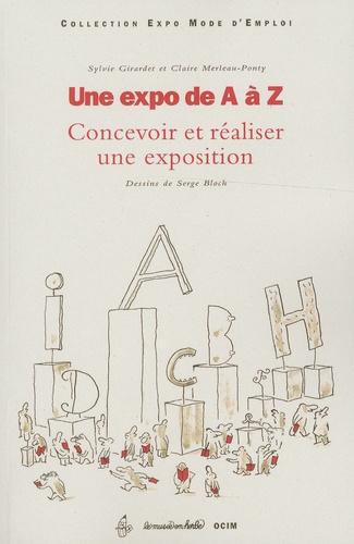 Sylvie Girardet et Claire Merleau-Ponty - Une expo de A à Z - Concevoir et réaliser une exposition.