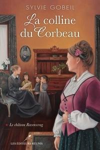 Sylvie Gobeil - La colline du corbeau T.1  : La colline du corbeau T.1 - Le château Ravenscrag.
