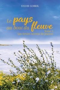 Sylvie Gobeil - Le pays du bout du fleuve  : Le pays du bout du fleuve - Tome 2 - Les tiroirs secrets de Jeanne.