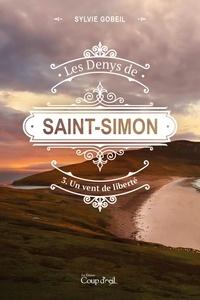 Sylvie Gobeil - Les Denys de Saint-Simon  : Les Denys de Saint-Simon tome 3. Un vent de liberté - Troisième tome d'une série.