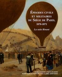 Sylvie Gonzalez - Episodes civils et militaires du Siège de Paris, 1870-1871 - La suite Binant.