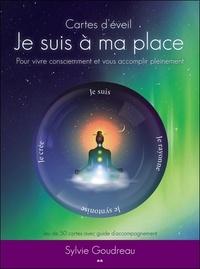 Sylvie Goudreau - Je suis à ma place, cartes d'éveil - Pour vivre consciemment et vous accomplir pleinement. Avec 50 cartes.