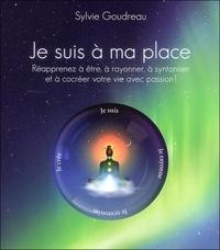 Sylvie Goudreau - Je suis à ma place - Réapprenez à être, à rayonner, à syntoniser et à cocréer votre vie avec votre passion !. 1 CD audio