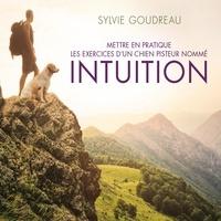 Sylvie Goudreau - Mettre en pratique les exercices d'un chien nommé intuition.